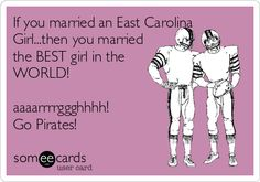 If you married an East Carolina Girl...then you married the BEST girl in the WORLD! aaaarrrrggghhhh! Go Pirates!