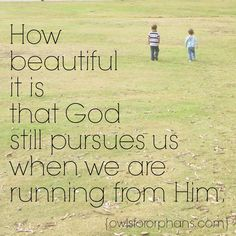 How beautiful it is that God still pursues us when we are running from Him. A blog from Owls for Orphans on life after adoption.