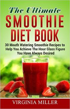 The Ultimate Smoothie Diet Book: 30 Mouth Watering Smoothie Recipes to Help You Achieve The Hour Glass Figure You Have Always Desired - Kindle edition by Virginia Miller. Health, Fitness & Dieting Kindle eBooks @ .