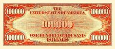 u.s. one hundred thousand dollar bill | http://www.hickokfamilygenealogy.com/100000BACK.jpg