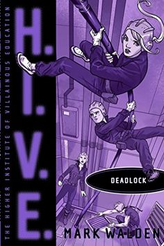 Deadlock (H.I.V.E.) by Mark Walden Just finished bk. 8. SOMEBODY MAKE THE MOVIES ALREADY!!!!!