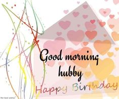 Happy Birthday Hubby Wishes And images - Happy Birthday Time Wishes For Husband, Message For Husband, Romantic Good Morning Messages, Good Morning Wishes, Happy Birthday Messages, Happy Birthday Images, Good Morning Husband, Birthday Message To Myself, Birthday Wish For Husband