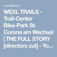 WEXL TRAILS - Trail-Center Bike-Park St. Corona am Wechsel   THE FULL STORY [directors cut] - YouTube