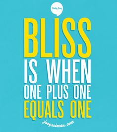 Bliss is when one plus one equals one. #purpose #quotes