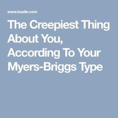 The Creepiest Thing About You, According To Your Myers-Briggs Type