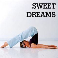 """Sweet Dreams: A Yoga Sequence For Slumber"" - I've really found that yoga helps me fall asleep better. I even got Johnnie to do it and he said it totally makes a difference and its not hard to do :)"