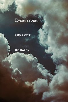 It won't rain forever and when it finally stops you will appreciate the sun more than ever~