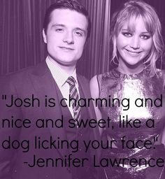 """Josh is charming and nice and sweet, like a dog licking your face."" -Jennifer Lawrence (:"
