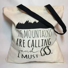 Hey, I found this really awesome Etsy listing at https://www.etsy.com/listing/219223482/tote-bag-the-mountains-are-calling-and-i