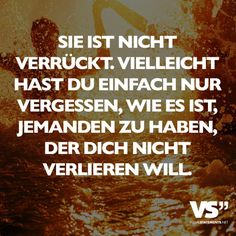 Vielleicht hast du einfach nur vergessen, wie es ist, j… She is not crazy. Maybe you just forgot what it's like to have someone who does not want to lose you. Thank You For Loving Me, Love You, Visual Statements, My Soulmate, More Than Words, Design Quotes, True Words, Quotations, Texts