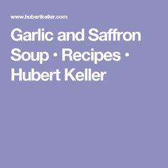 Garlic and Saffron Soup • Recipes • Hubert Keller