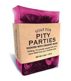 $10.95 - Soap for Pity Parties 170g / 6oz - Scented with Country Music.Kidding. It's actually scented with whiney posts lifted from your Facebook Page.
