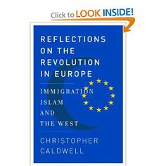 """Reflections on the Revolution In Europe: Immigration, Islam, and the West"" by Christopher Caldwell"