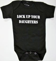 A baby onesies with funny sayings! This is a funny baby onesie! Our Lock Up Your Daughters Website has been Seen on Guiliana and Bill's Show on the STYLE NETWORK! Another customer favorite! This Adora