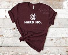 Hard No. T-Shirt - Letterkenny Shirt - Letterkenny Tshirt - Hard No Shirt - Mens Shirts - Womens Shi Funny Shirts For Men, Cute Shirts, Funny Tshirts, T Shirts For Women, Hard No, Hippie Shirt, Spare Parts, Custom T, Boho Outfits