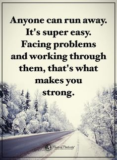 Anyone can run away. It's super easy. Facing problems and working through them, that what makes you strong.  #powerofpositivity #positivewords  #positivethinking #inspirationalquote #motivationalquotes #quotes
