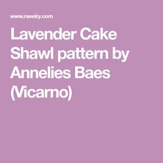 Lavender Cake Shawl pattern by Annelies Baes (Vicarno)