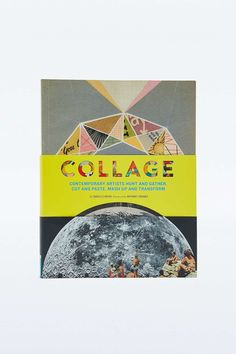 """Buch """"Collage: Contemporary Artists Hunt and Gather, Cut and Paste, Mash Up and Transform"""""""