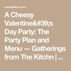 A Cheesy Valentine's Day Party: The Party Plan and Menu — Gatherings from The Kitchn | Kitchn