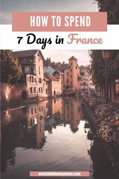 7 Days in France: The Ultimate France Itinerary in 7 Days - World Wide Honeymoon Europe Destinations, Europe Travel Tips, European Travel, Travel Guides, Honeymoon Destinations, Travel Deals, Travel Abroad, Travel Hacks, Holiday Destinations