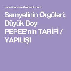 Samyelinin Örgüleri: Büyük Boy PEPEE'nin TARİFİ / YAPILIŞI