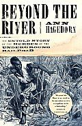 Beyond the River: The Untold Story of the Heroes of the Underground Railroad by Ann Hagedorn - Powell's Books