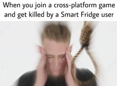 When you join a cross-platform game and get killed by a Smart Fridge user - iFunny :) Most Hilarious Memes, Best Memes, Funny Memes, Memes Humor, Jokes, Pc Memes, Humor Videos, Gamer Shirt, Quality Memes