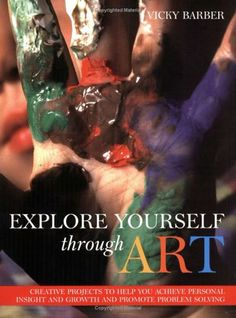 """Explore Yourself Through Art: Creative Projects to Help You Achieve Personal Insight & Growth"" by Vicky Barber, as featured on the Arts & Healing Network"