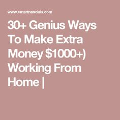 30+ Genius Ways To Make Extra Money $1000+) Working From Home |