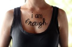 I am enough. Never think otherwise... This goes for all you out there!