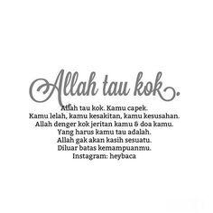 Dia Maha Tahu Islamic Love Quotes, Muslim Quotes, Religious Quotes, Sweet Quotes, Me Quotes, Motivational Quotes, Inspirational Quotes, Reminder Quotes, Self Reminder