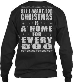 ALL I WANT FOR CHRISTMAS IS A HOME FOR EVERY DOG.