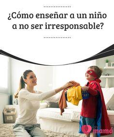 ¿Cómo enseñar a un #niño a no ser irresponsable?   Sí diariamente te cuestionas sobre la #crianza que das a tu #hijo o te preocupa cómo #enseñarle a no ser irresponsable, haz que crezca rodeado de amor.