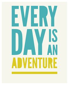 Every Day is An Adventure poster art print by GraphicAnthology, $18.00