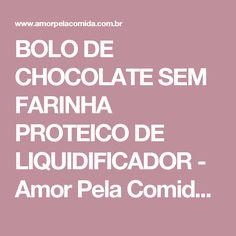 BOLO DE CHOCOLATE SEM FARINHA PROTEICO DE LIQUIDIFICADOR - Amor Pela Comida | Chef Susan Martha