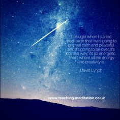 Meditation bringing creativity and energy David Lynch Meditation Quotes, David Lynch, Creativity, Calm, How To Get, Peace, Thoughts, Ideas, Quotes On Meditation
