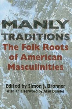 Manly Traditions: The Folk Roots of American Masculinities (GR105 .M36 2005)