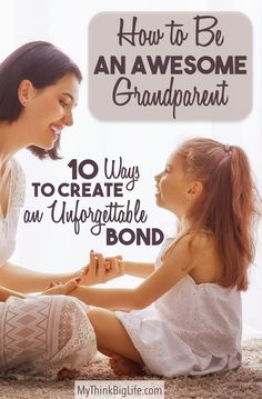 Here are 10 ways you can create a healthy, fun, and loving, bond with your grandchildren and their parents. This is how to be an AWESOME grandparent.