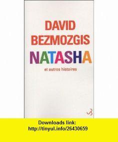 Natasha et autres histoires (French Edition) (9782267017533) David Bezmozgis , ISBN-10: 2267017539  , ISBN-13: 978-2267017533 ,  , tutorials , pdf , ebook , torrent , downloads , rapidshare , filesonic , hotfile , megaupload , fileserve