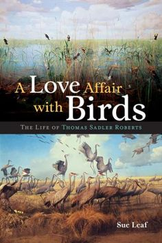 'A Love Affair With Birds' chronicles the life of Thomas Sadler Roberts | MinnPost