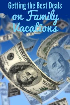 Getting the best deals on Family Vacations