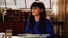 When you're hangry:   The 27 Most Relatable Jessica Day Quotes