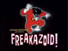 Freakazoid <3.  - ooooh yes.