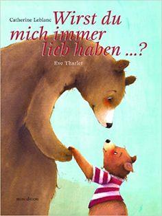 Wirst Du mich immer lieb haben?: Amazon.de: Eve Tharlet, Catherine Leblanc: Bücher