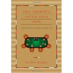 Phil Gordon's Little Gold Book: Advanced Lessons for Mastering Poker 2.0 (Hardcover)