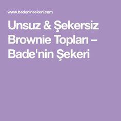 Unsuz & Şekersiz Brownie Topları – Bade'nin Şekeri