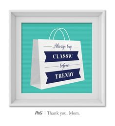 """""""Always buy classics before trendy.""""  In the spirit of Mother's Day, tweet the words of wisdom she passed down to you with #momswisdom or post on https://www.facebook.com/thankyoumom"""