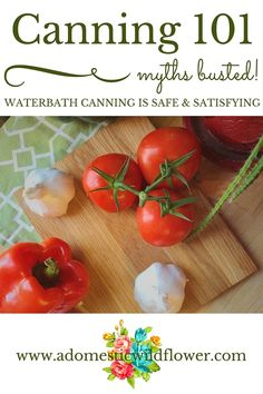 Canning 101: Myths Busted! Waterbath Canning is Safe & Satisfying | A Domestic Wildflower Click to read the post that dispels the myths surrounding canning and helps readers get started canning! Click to read now!
