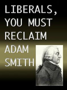 Liberals, you must reclaim Adam Smith Right To Work States, Economics Books, Larry Page, American Manufacturing, Oppression, Naive, You Must, Science Fiction