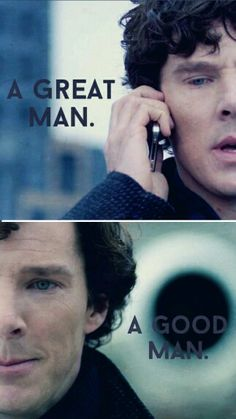 Sherlock Holmes is a great man, and I think one day—if we're very, very lucky—he might even be a good one.<< oh he's both.